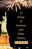 In Praise of America and Other Poems, Parry, 0595303757
