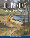 Oil Painting Step-by-Step, Ted Smuskiewicz, 0891347410