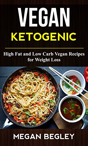 Vegan Ketogenic High Fat And Low Carb Vegan Recipes For Weight Loss