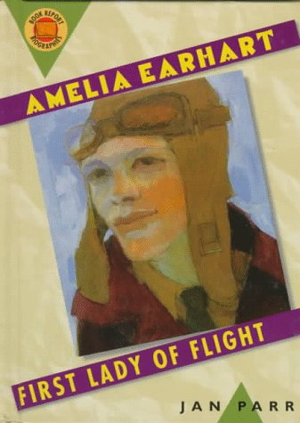 Amelia Earhart: First Lady of Flight (Book Report Biographies)