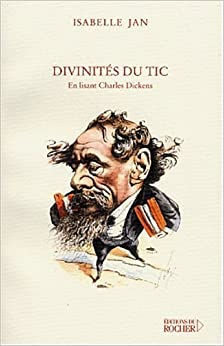 Book Divinités du tic. En lisant Charles Dickens (French Edition)