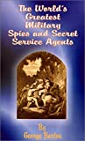 The World's Greatest Military Spies and Secret Service Agents, George Barton, 1589632966