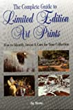 The Complete Guide to Limited Edition Art Prints, Jay Brown, 0873417046