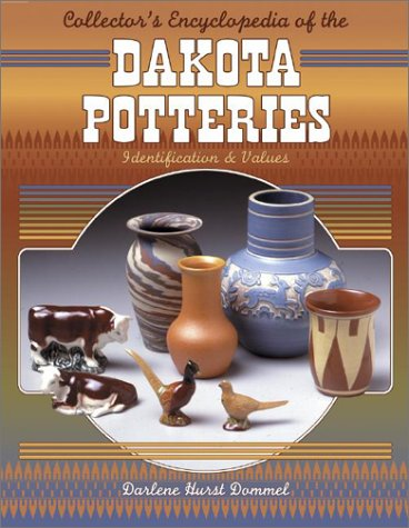 Collector's Encyclopedia of the Dakota Potteries: Identification & Values
