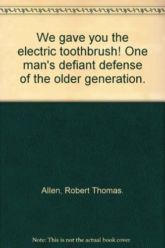 Price comparison product image We gave you the electric toothbrush! One man's defiant defense of the older generation.