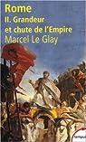 Rome. Tome 2 : Grandeur et chute de l'Empire par Le Glay