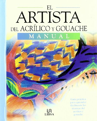 Descargar Libro El Artista Del Acrílico Y Guache: Guía Práctica Para Aprender A Pintar Con Acrílico Y Guache En Casa Equipo Editorial