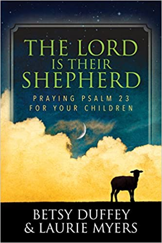 The Lord is Their Shepherd: Praying Psalm 23 for Your Children
