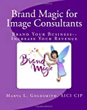 Brand Magic for Image Consultants, Marva Goldsmith, 1461081998