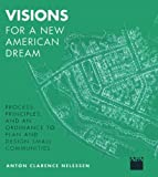 Visions for a New American Dream, Anton C. Nelessen, 1884829007