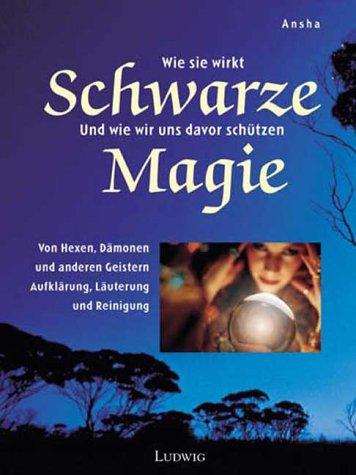 Schwarze Magie - Wie sie wirkt, wie man sich davor schützt Gebundenes Buch – 2001 Ansha Ludwig München 377873928X