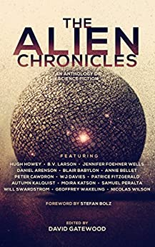 The Alien Chronicles (The Future Chronicles) by [Howey, Hugh, Larson, B. V., Wells, Jennifer Foehner, Arenson, Daniel, Babylon, Blair, Bellet, Annie, Cawdron, Peter, Davies, WJ, Fitzgerald, Patrice, Kalquist, Autumn, Katson, Moira , Peralta, Samuel, Swardstrom, Will , Wakeling, Geoffrey, Wilson, Nicolas ]