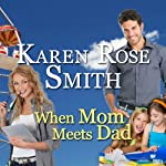When Mom Meets Dad: Finding Mr. Right | Karen Rose Smith