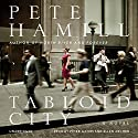 Tabloid City: A Novel Audiobook by Pete Hamill Narrated by Peter Ganim, Ellen Archer