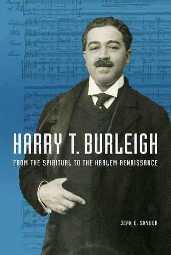 Harry T. Burleigh: From the Spiritual to the Harlem Renaissance (Music in American Life)