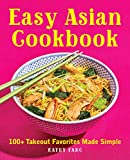 Easy Asian Cookbook: 100+ Takeout Favorites Made