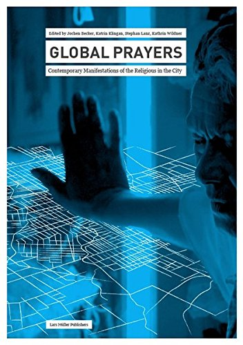 Global Prayers: Contemporary Manifestations of the Religious in the City (MetroZones)