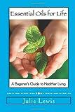 Essential Oils for Life, Julie Lewis, 1495934608