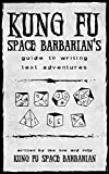 Kung Fu Space Barbarian's Guide to Writing Text Adventures