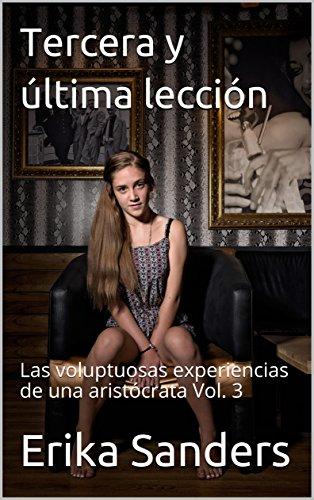 Tercera y última lección: Las voluptuosas experiencias de una aristócrata Vol. 3 (Spanish Edition