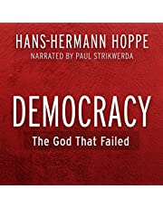 Democracy: The God That Failed: The Economics and Politics of Monarchy, Democracy and Natural Order (Perspectives on Democratic Practice)