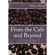 From the Cafe and Beyond: A Collection of Poems and Other Writings