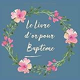 Le Livre d'or pour Baptême: Livre d'or de mon Baptême | bébé enfant fille garçon | le bel album | idee cadeau | accessoires decoration