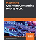 Mastering Quantum Computing with IBM QX: Explore the world of quantum  computing using the Quantum Composer and Qiskit