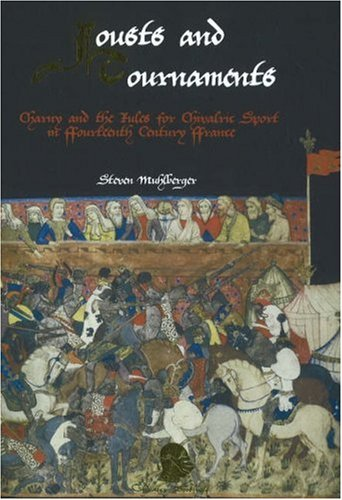 Jousts and Tournaments: Charny and Chivalric Sport in 14th Century France