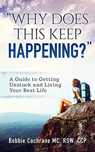 Why Does This Keep Happening? : A Guide To Getting Unstuck and Living Your Best LIfe by [Cochrane, Bobbie ]