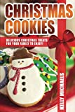 Christmas Cookies: Delicious Christmas Treats for Your Family to Enjoy (Christmas Recipes) (Volume 1)