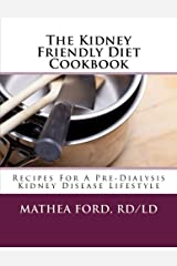 The Kidney Friendly Diet Cookbook: Recipes For A PreDialysis Kidney Disease Lifestyle Paperback