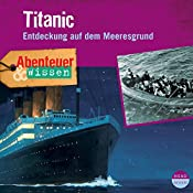 Titanic: Entdeckung auf dem Meeresgrund (Abenteuer & Wissen) | Maja Nielsen