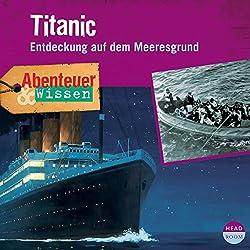 Titanic: Entdeckung auf dem Meeresgrund (Abenteuer & Wissen)