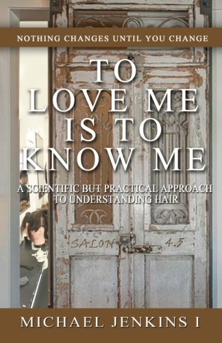 To Love Me is To Know Me: A Scientific But Practical Approach to Understanding Hair