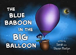 The Blue Baboon in the Big Balloon by [Mostyn, Sarah, Mostyn, Steven]