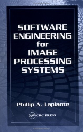 Download Software Engineering for Image Processing Systems (Image Processing Series) Pdf