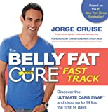 The Belly Fat Cure Fast Track: Discover the ULTIMATE CARB SWAP™ and drop up to 14 bs. the first 14 days
