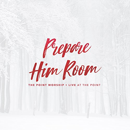 The Point Worship - Prepare Him Room (Live at the Point) 2017