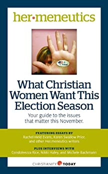 What Christian Women Want This Election Season: Your guide to the issues that matter this November (Her.meneutics eBooks Book 1) by [Bailey, Sarah Pulliam, Trillia Newbell, Elesha Coffman, Sarah Eekhoff Zylstra, Rachel Held Evans, Karen Swallow Prior, Anna Broadway, Alicia Cohn]