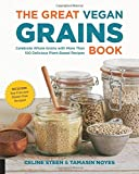 The Great Vegan Grains Book: Celebrate Whole Grains with More than 100 Delicious Plant-Based Recipes * Includes Soy-Free and Gluten-Free Recipes! (The Great Vegan Book)
