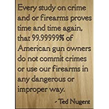 """""""Every study on crime and or firearms..."""" quote by Ted Nugent, laser engraved on wooden plaque - Size: 8""""x10"""""""