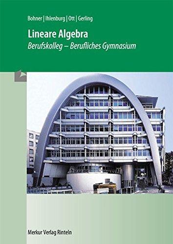 Lineare Algebra im Berufskolleg: Berufliches Gymnasium Jahrgangsstufe 13. Fachbereich Wirtschaft und Verwaltung