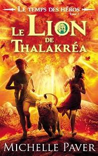 Le Temps des Héros, tome 2 : Le Lion de Thalakréa par Michelle Paver