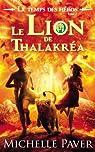 Le Temps des Héros, tome 2 : Le Lion de Thalakréa par Paver