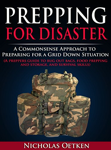 Prepping for Disaster: A Commonsense Approach to Preparing for a Grid Down Situation (A preppers guide to bug out bags, food prepping and storage, and survival skills) by [Oetken, Nicholas]