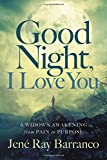 img - for Good Night, I Love You: A Widow's Awakening from Pain to Purpose book / textbook / text book