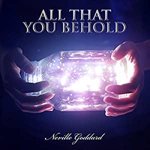 Neville Goddard Lectures: All That You Behold Audiobook