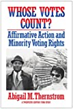 Whose Votes Count? : Affirmative Action and Minority Voting Rights, Thernstrom, Abigail M., 0674951964