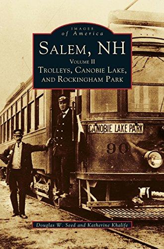 Salem, NH, Volume II: Trolleys, Canobie Lake, and Rockingham - Hampshire Park Salem New Rockingham